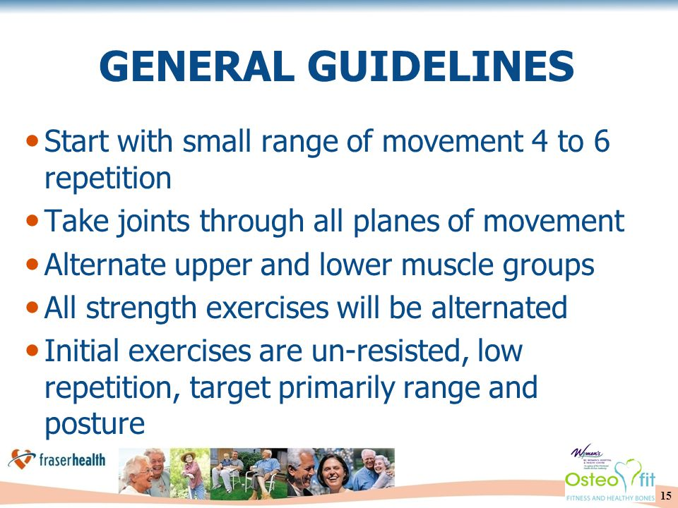 15 GENERAL GUIDELINES Start with small range of movement 4 to 6 repetition Take joints through all planes of movement Alternate upper and lower muscle groups All strength exercises will be alternated Initial exercises are un-resisted, low repetition, target primarily range and posture