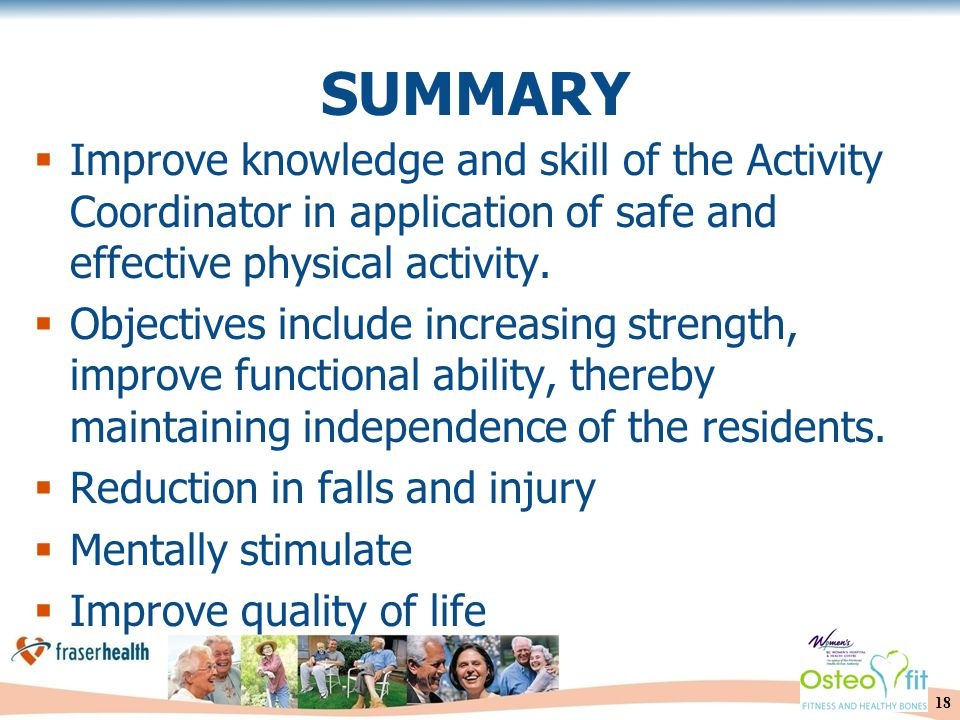 18 SUMMARY  Improve knowledge and skill of the Activity Coordinator in application of safe and effective physical activity.