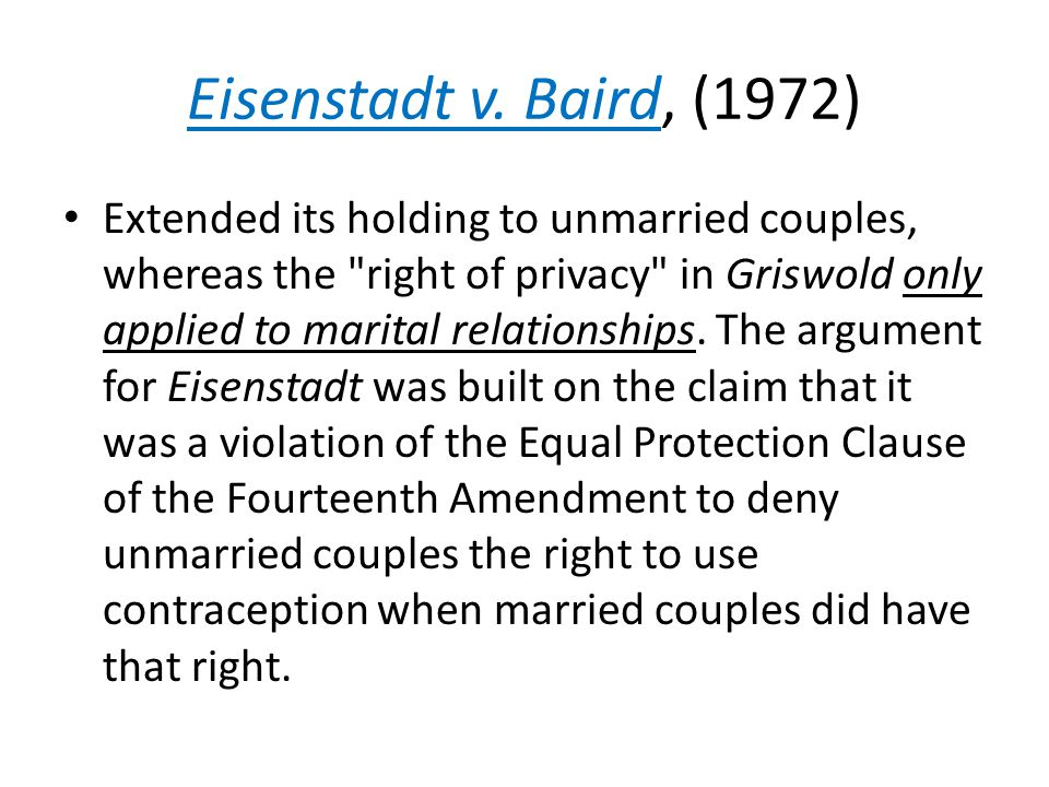 Eisenstadt v. Baird, (1972) Extended its holding to unmarried couples, whereas the