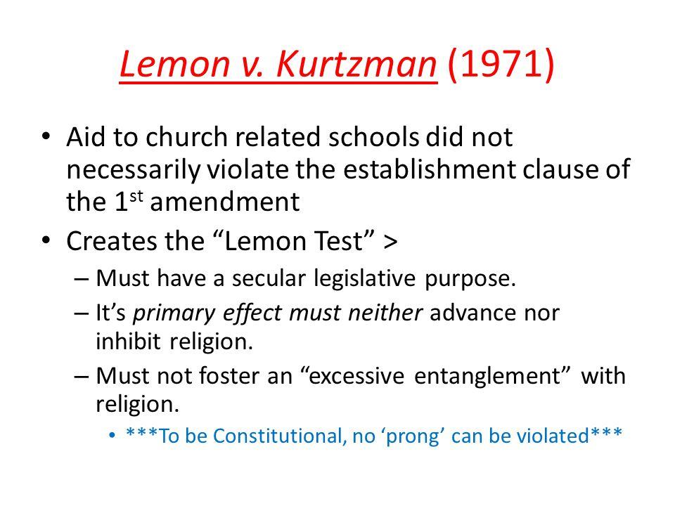"Lemon v. Kurtzman (1971) Aid to church related schools did not necessarily violate the establishment clause of the 1 st amendment Creates the ""Lemon T"