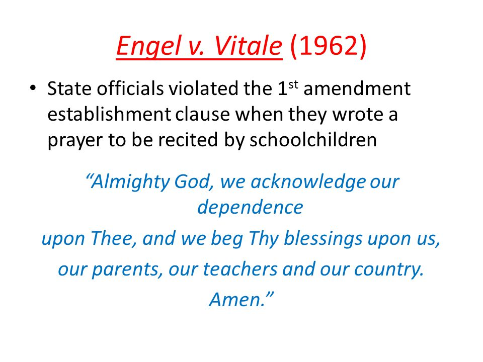 """Engel v. Vitale (1962) State officials violated the 1 st amendment establishment clause when they wrote a prayer to be recited by schoolchildren """"Almi"""