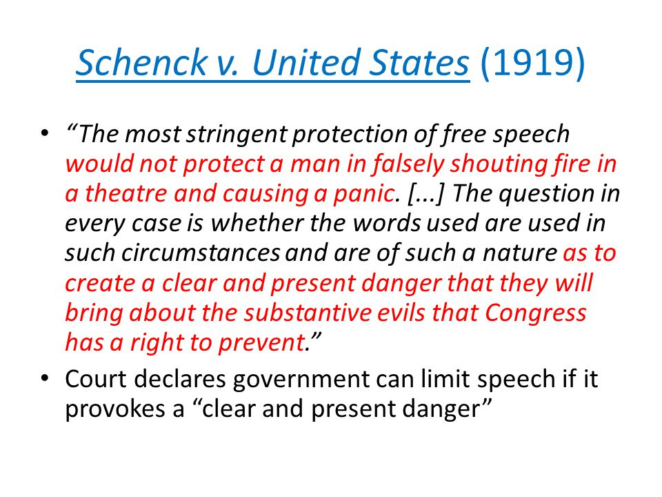 """Schenck v. United States (1919) """"The most stringent protection of free speech would not protect a man in falsely shouting fire in a theatre and causin"""