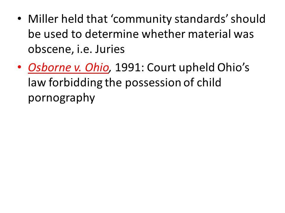 Miller held that 'community standards' should be used to determine whether material was obscene, i.e. Juries Osborne v. Ohio, 1991: Court upheld Ohio'