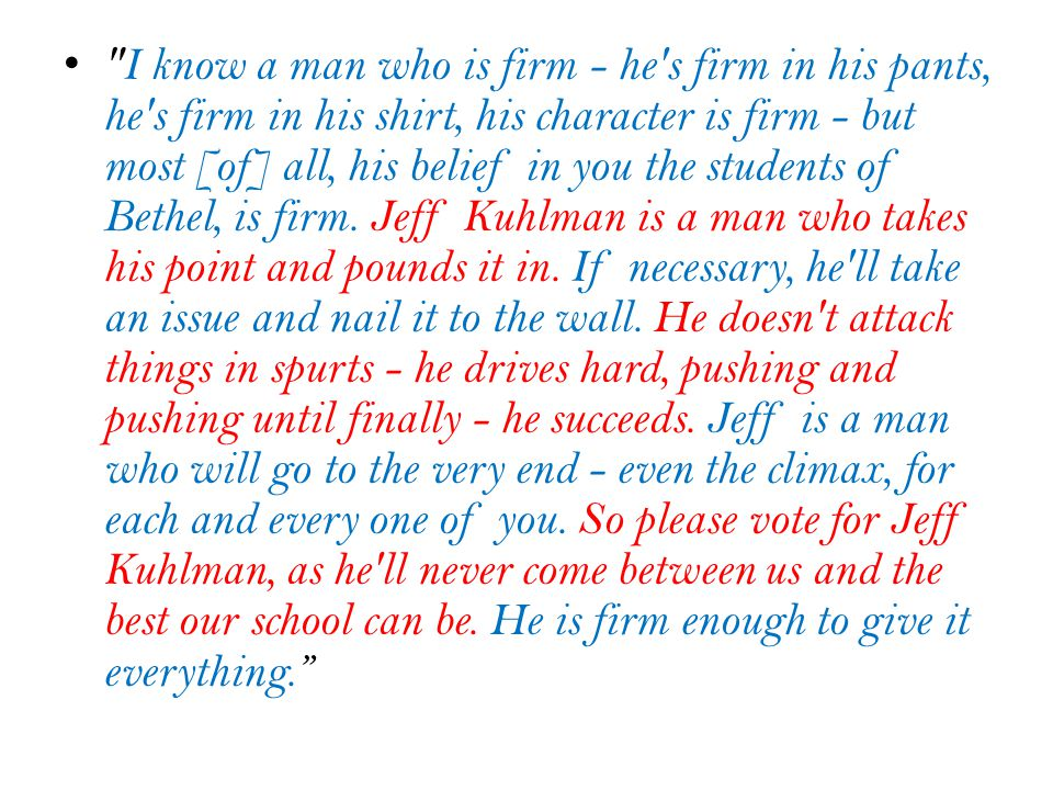 I know a man who is firm - he s firm in his pants, he s firm in his shirt, his character is firm - but most [of] all, his belief in you the students of Bethel, is firm.