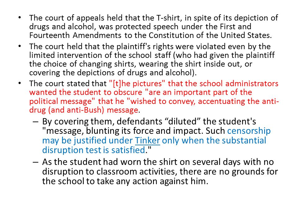 The court of appeals held that the T-shirt, in spite of its depiction of drugs and alcohol, was protected speech under the First and Fourteenth Amendm