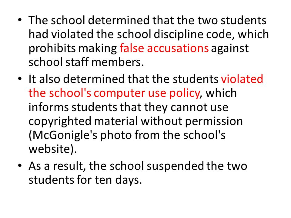 The school determined that the two students had violated the school discipline code, which prohibits making false accusations against school staff mem