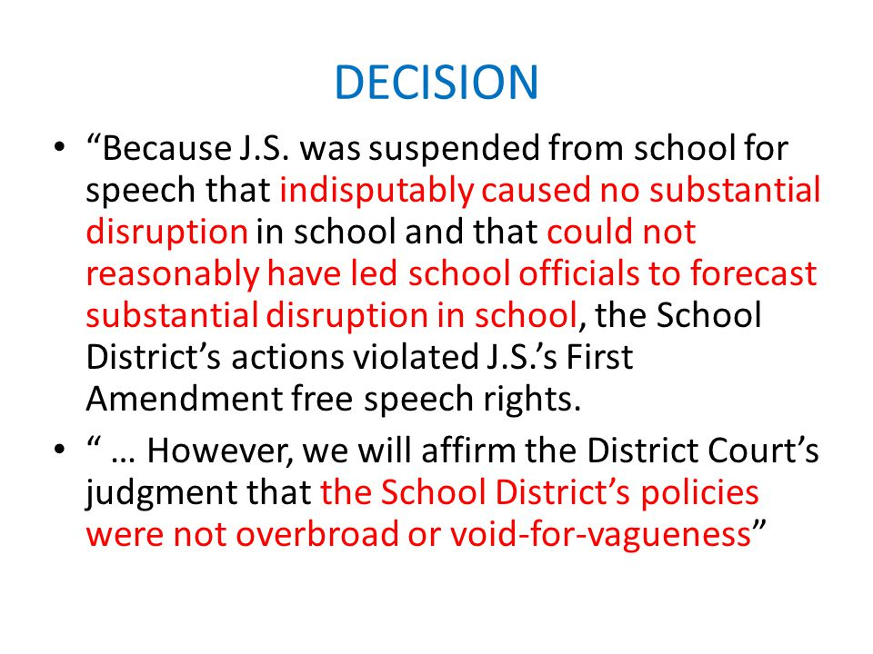 """DECISION """"Because J.S. was suspended from school for speech that indisputably caused no substantial disruption in school and that could not reasonably"""