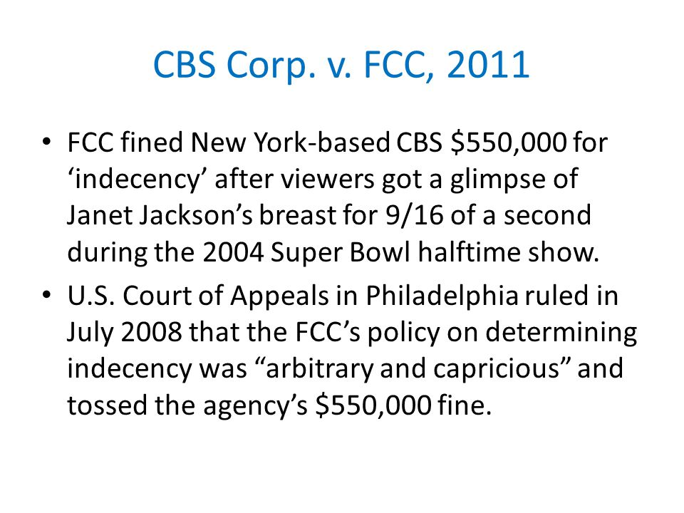 CBS Corp. v. FCC, 2011 FCC fined New York-based CBS $550,000 for 'indecency' after viewers got a glimpse of Janet Jackson's breast for 9/16 of a secon
