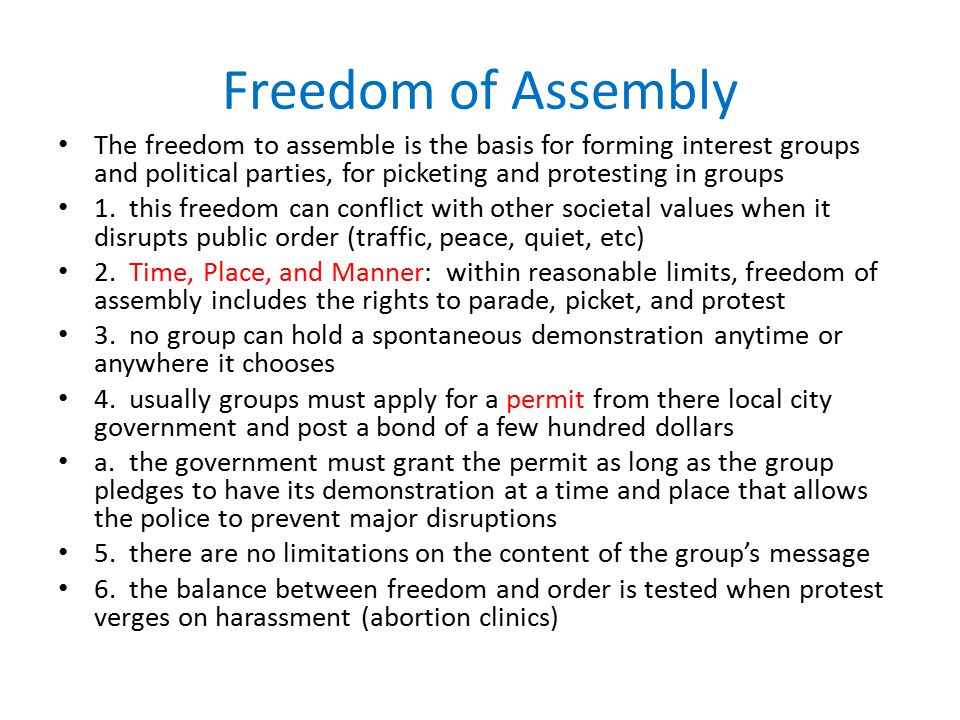 Freedom of Assembly The freedom to assemble is the basis for forming interest groups and political parties, for picketing and protesting in groups 1.
