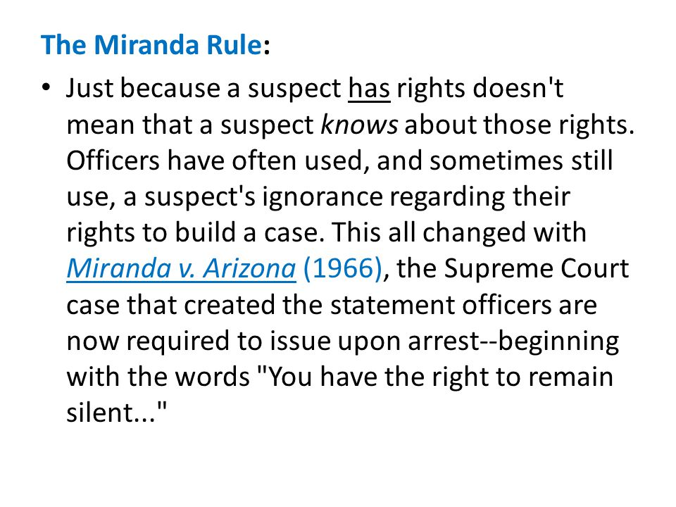 The Miranda Rule: Just because a suspect has rights doesn't mean that a suspect knows about those rights. Officers have often used, and sometimes stil