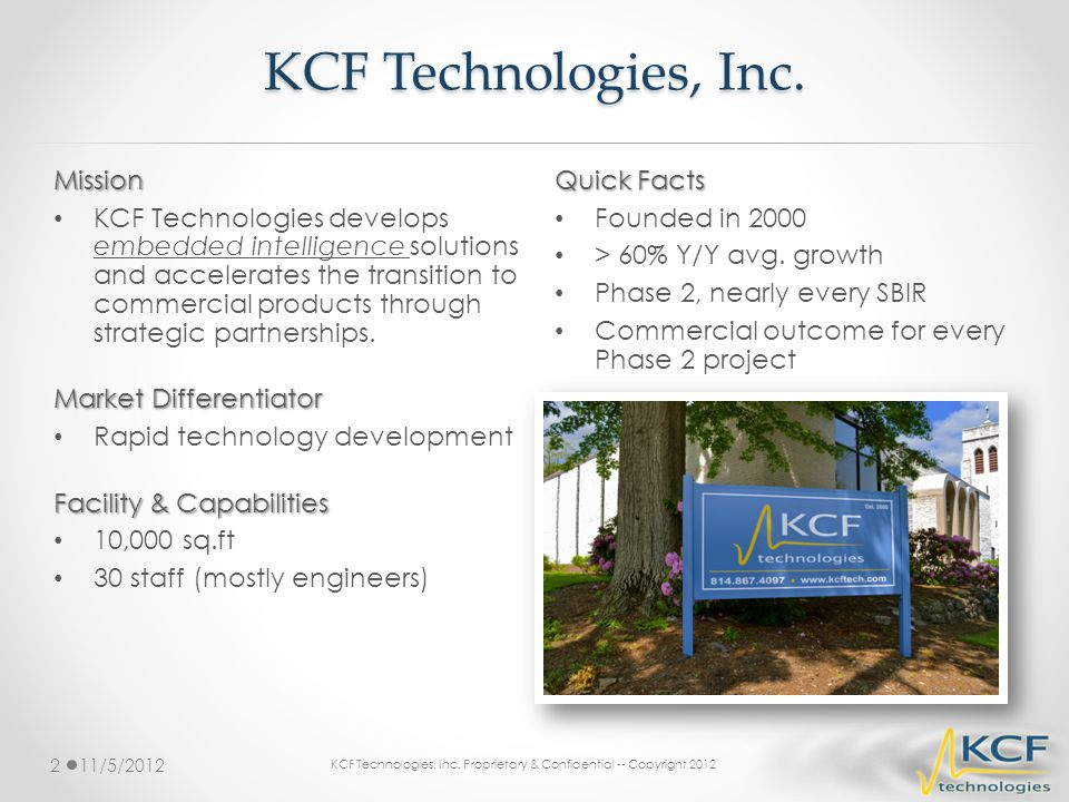 KCF Technologies, Inc. Quick Facts Founded in 2000 > 60% Y/Y avg. growth Phase 2, nearly every SBIR Commercial outcome for every Phase 2 project 11/5/