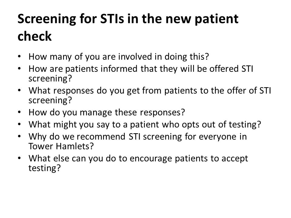 Screening for STIs in the new patient check How many of you are involved in doing this? How are patients informed that they will be offered STI screen