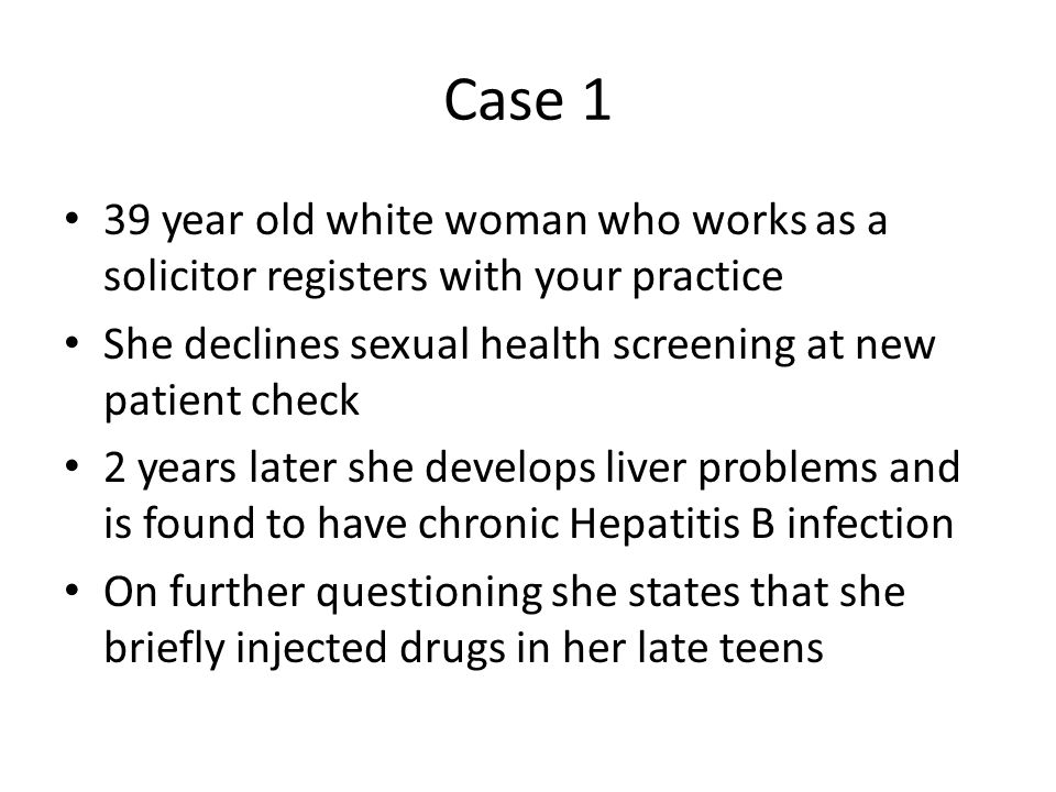 Case 1 39 year old white woman who works as a solicitor registers with your practice She declines sexual health screening at new patient check 2 years