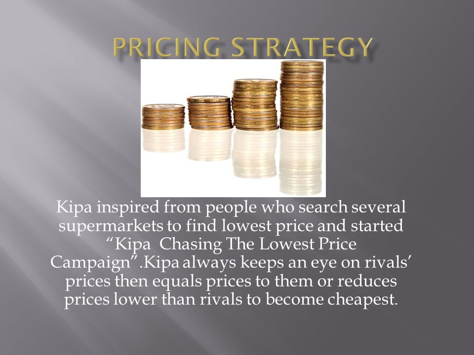 Kipa inspired from people who search several supermarkets to find lowest price and started Kipa Chasing The Lowest Price Campaign .Kipa always keeps an eye on rivals' prices then equals prices to them or reduces prices lower than rivals to become cheapest.