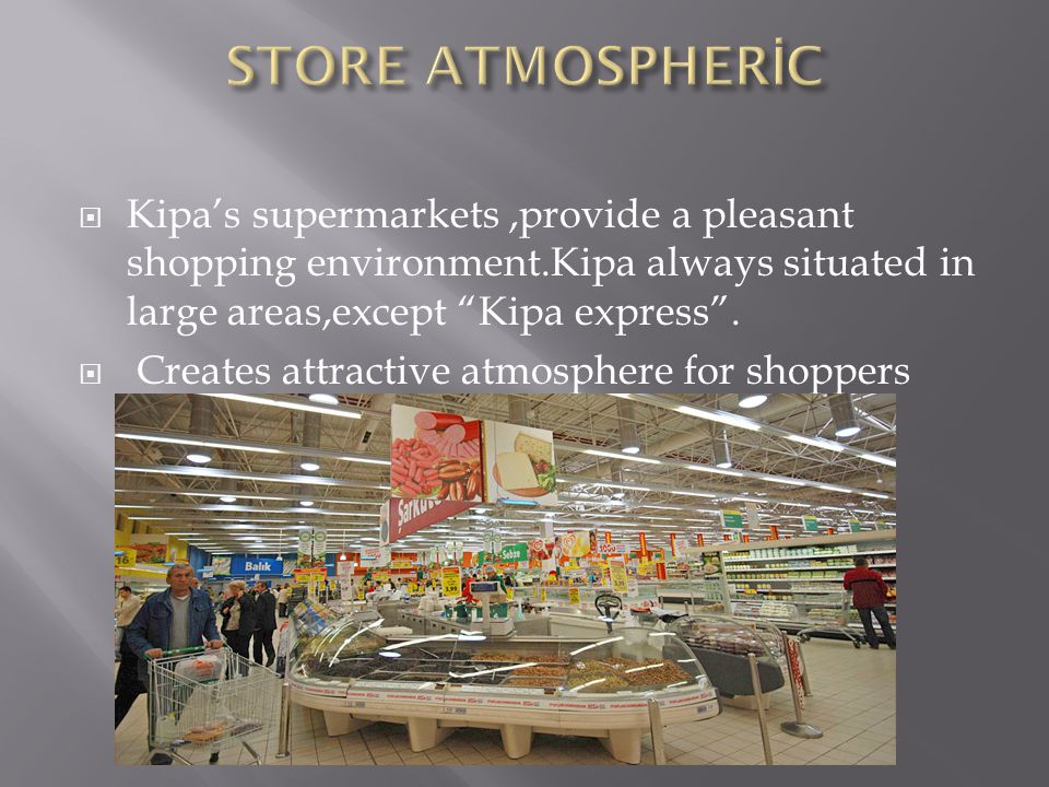  Kipa's supermarkets,provide a pleasant shopping environment.Kipa always situated in large areas,except Kipa express .