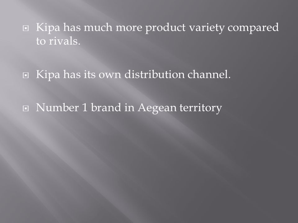  Kipa has much more product variety compared to rivals.