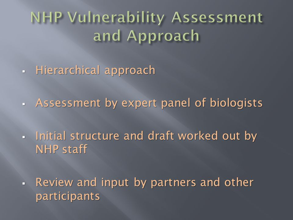  Hierarchical approach  Assessment by expert panel of biologists  Initial structure and draft worked out by NHP staff  Review and input by partner