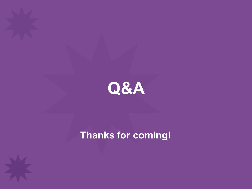 Q&A Thanks for coming!
