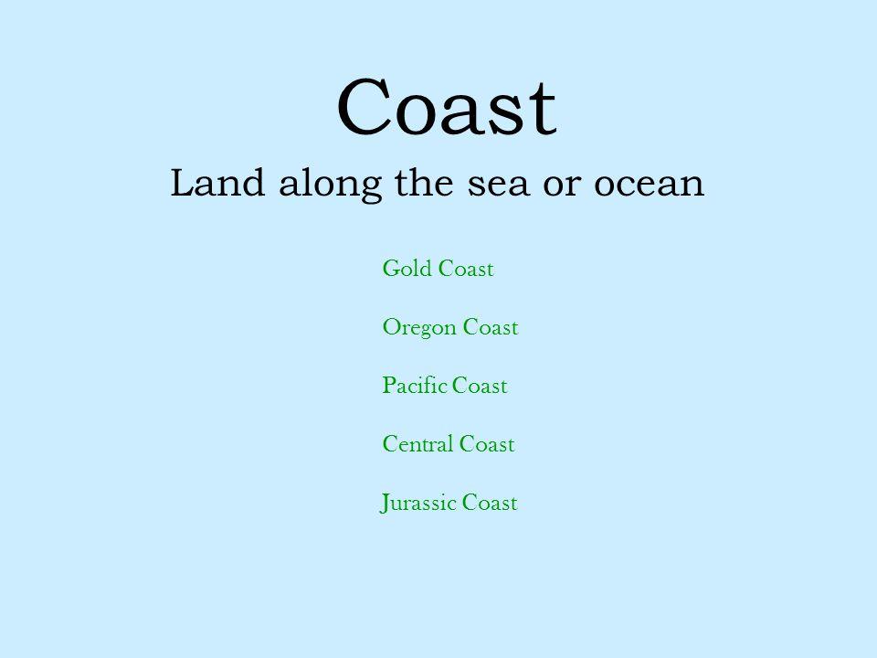 Coast Land along the sea or ocean Gold Coast Oregon Coast Pacific Coast Central Coast Jurassic Coast