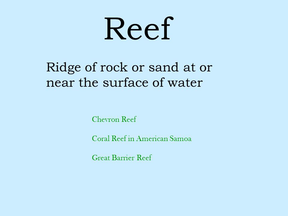 Reef Ridge of rock or sand at or near the surface of water Chevron Reef Coral Reef in American Samoa Great Barrier Reef