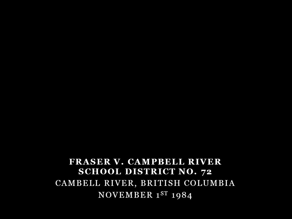 FRASER V. CAMPBELL RIVER SCHOOL DISTRICT NO. 72 CAMBELL RIVER, BRITISH COLUMBIA NOVEMBER 1 ST 1984