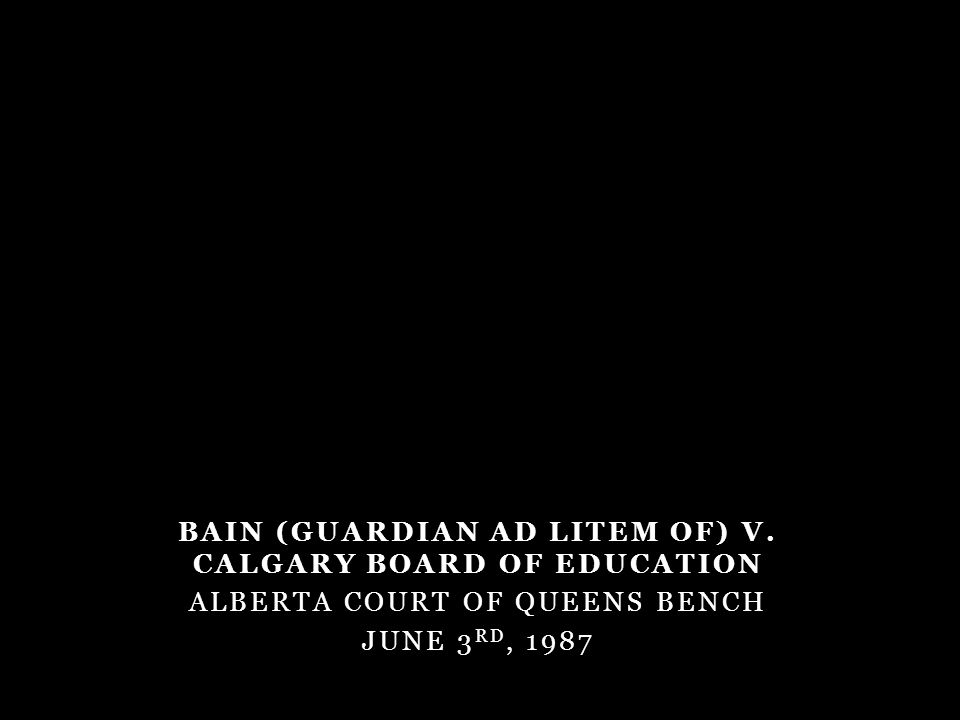 BAIN (GUARDIAN AD LITEM OF) V. CALGARY BOARD OF EDUCATION ALBERTA COURT OF QUEENS BENCH JUNE 3 RD, 1987