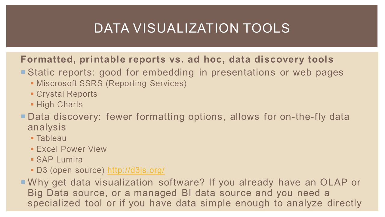 DATA VISUALIZATION TOOLS Formatted, printable reports vs.