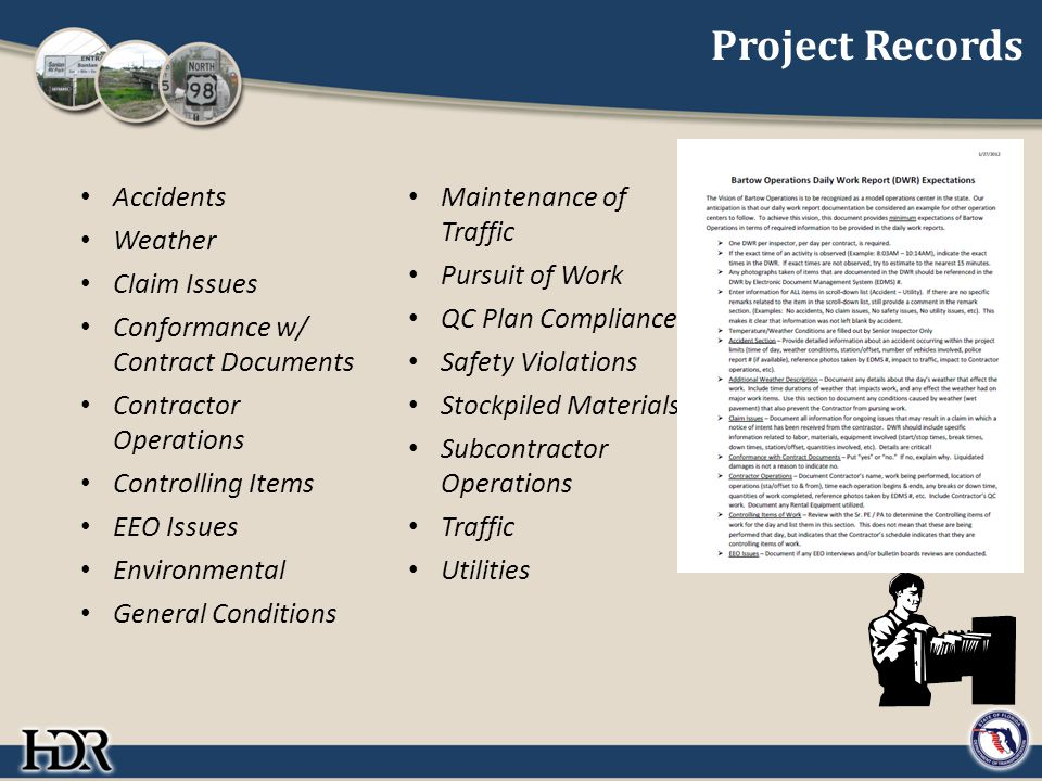 Project Records Accidents Weather Claim Issues Conformance w/ Contract Documents Contractor Operations Controlling Items EEO Issues Environmental General Conditions Maintenance of Traffic Pursuit of Work QC Plan Compliance Safety Violations Stockpiled Materials Subcontractor Operations Traffic Utilities