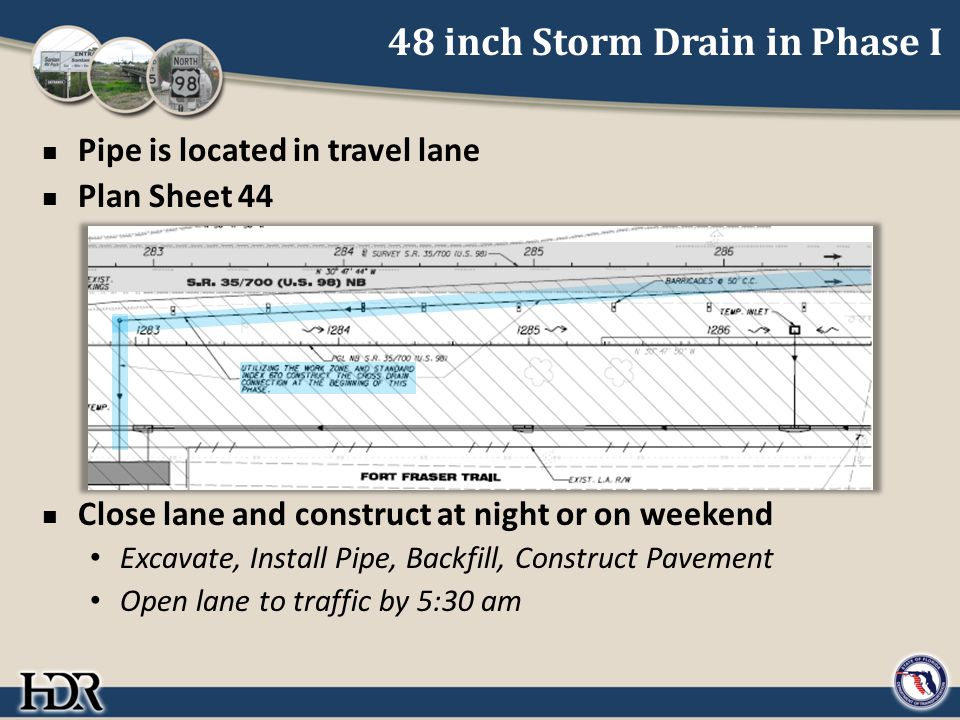 48 inch Storm Drain in Phase I Pipe is located in travel lane Plan Sheet 44 Close lane and construct at night or on weekend Excavate, Install Pipe, Ba