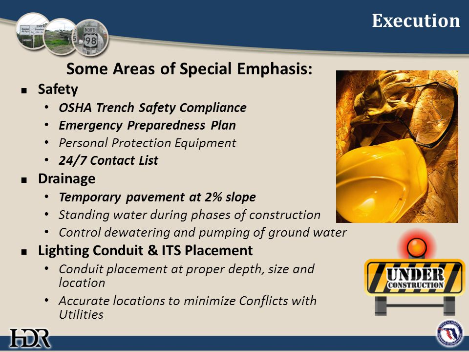 Execution Some Areas of Special Emphasis: Safety OSHA Trench Safety Compliance Emergency Preparedness Plan Personal Protection Equipment 24/7 Contact