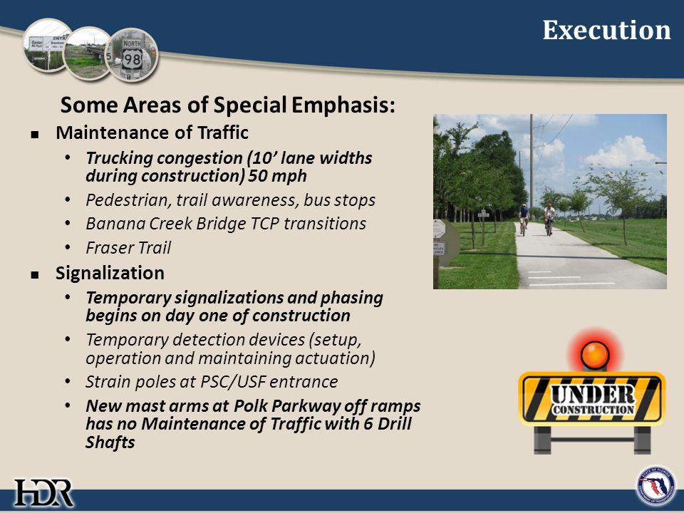 Execution Some Areas of Special Emphasis: Maintenance of Traffic Trucking congestion (10' lane widths during construction) 50 mph Pedestrian, trail aw