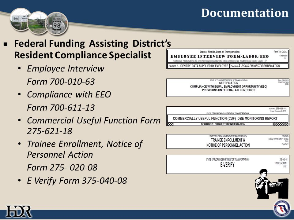 Documentation Federal Funding Assisting District's Resident Compliance Specialist Employee Interview Form 700-010-63 Compliance with EEO Form 700-611-13 Commercial Useful Function Form 275-621-18 Trainee Enrollment, Notice of Personnel Action Form 275- 020-08 E Verify Form 375-040-08