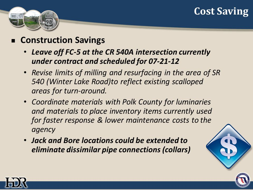Cost Saving Construction Savings Leave off FC-5 at the CR 540A intersection currently under contract and scheduled for 07-21-12 Revise limits of milli