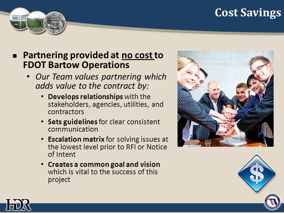 Cost Savings Partnering provided at no cost to FDOT Bartow Operations Our Team values partnering which adds value to the contract by: Develops relatio