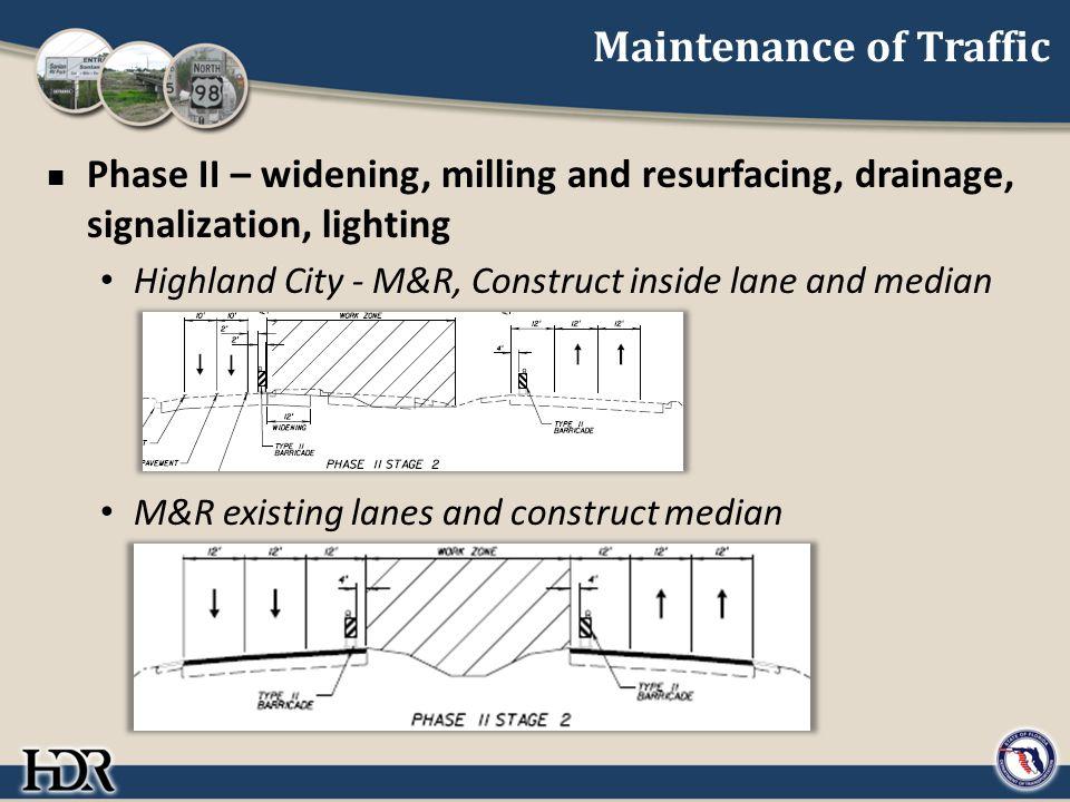 Maintenance of Traffic Phase II – widening, milling and resurfacing, drainage, signalization, lighting Highland City - M&R, Construct inside lane and median M&R existing lanes and construct median
