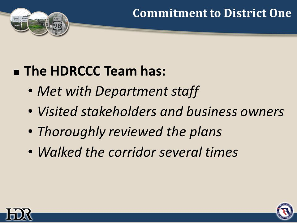 Commitment to District One The HDRCCC Team has: Met with Department staff Visited stakeholders and business owners Thoroughly reviewed the plans Walked the corridor several times