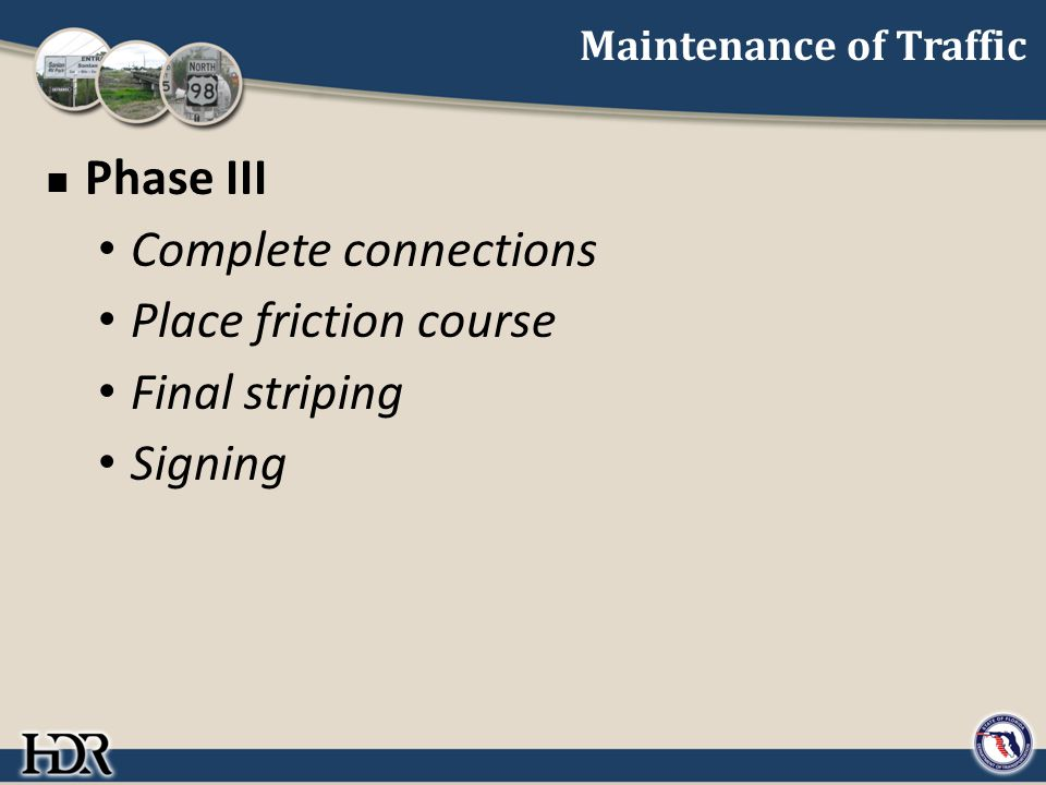Maintenance of Traffic Phase III Complete connections Place friction course Final striping Signing