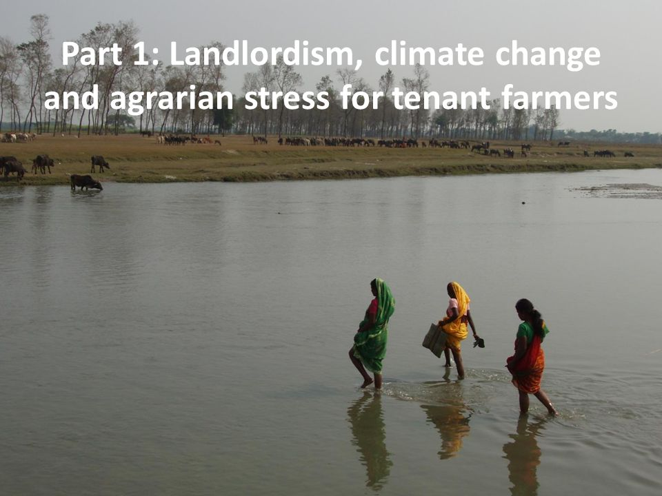 Part 1: Landlordism, climate change and agrarian stress for tenant farmers