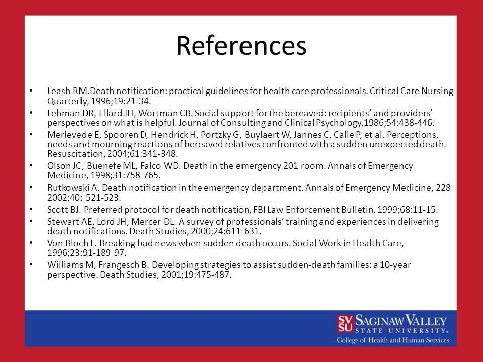 References Leash RM.Death notification: practical guidelines for health care professionals.