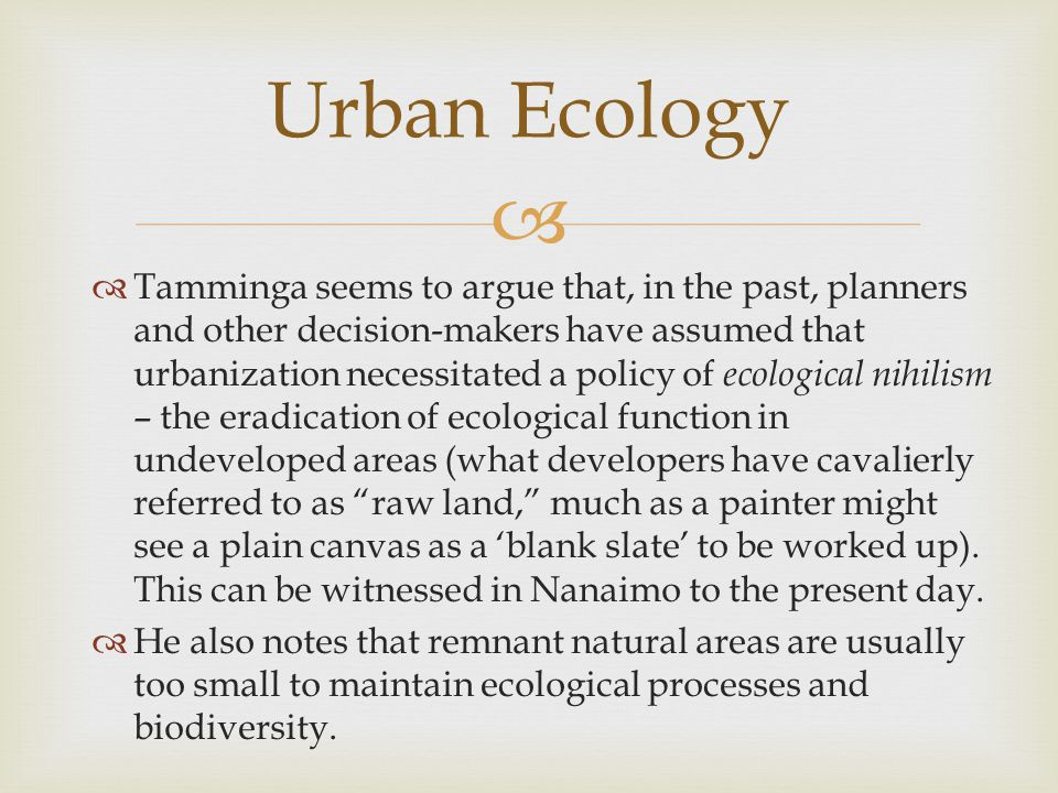   Tamminga suggests a specific model involving relatively robust ecological cores and corridors linking these that allow migration from one to another, and the repopulation of areas low in species diversity or in need of mates of reproduction.