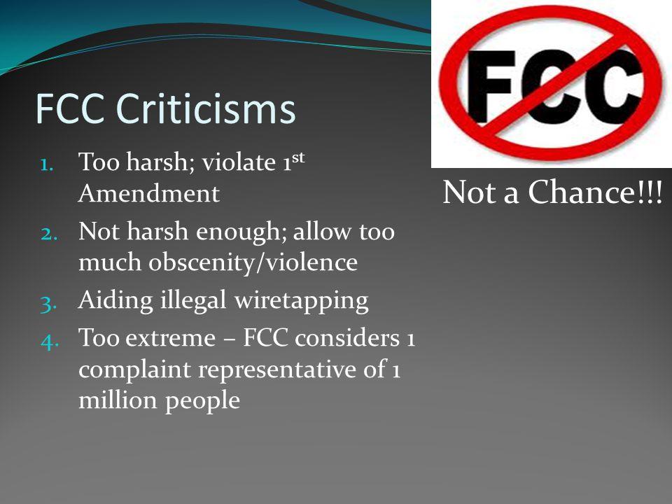 FCC Criticisms 1. Too harsh; violate 1 st Amendment 2.