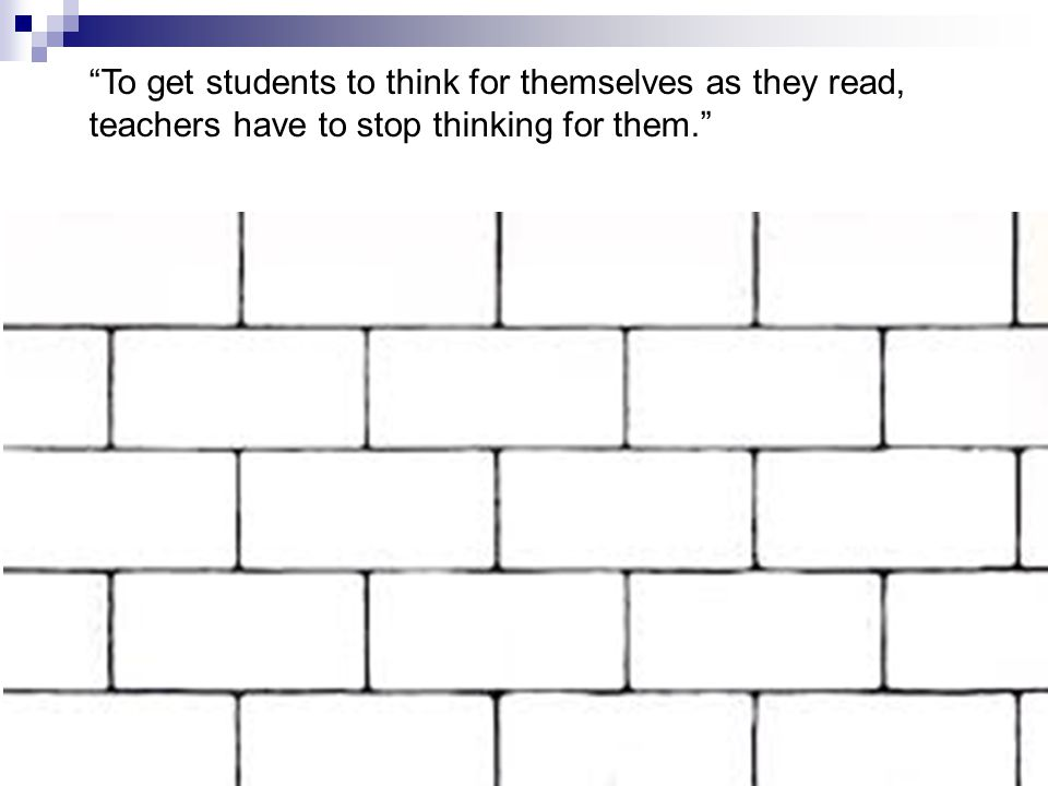 A-6 To get students to think for themselves as they read, teachers have to stop thinking for them. Maren Aukerman