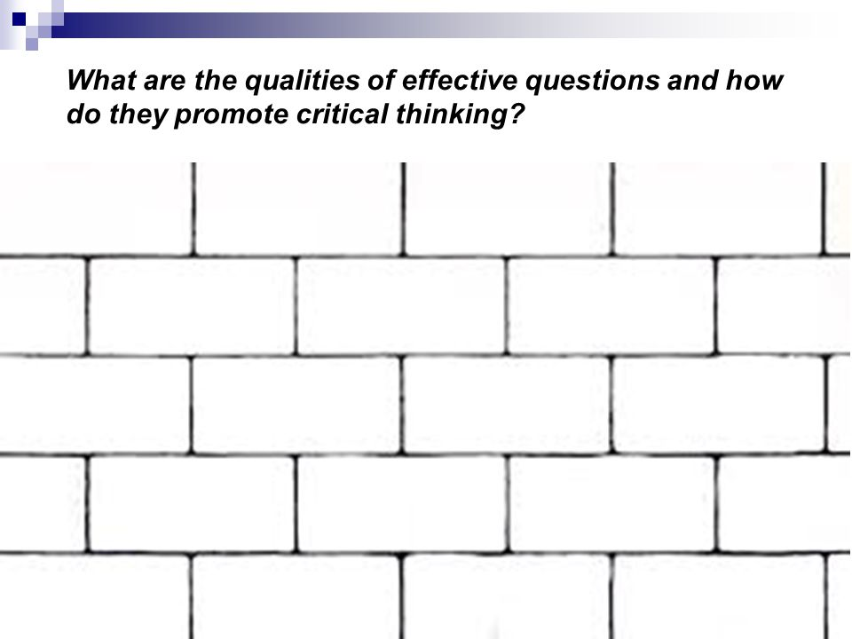 What are the qualities of effective questions and how do they promote critical thinking C-1