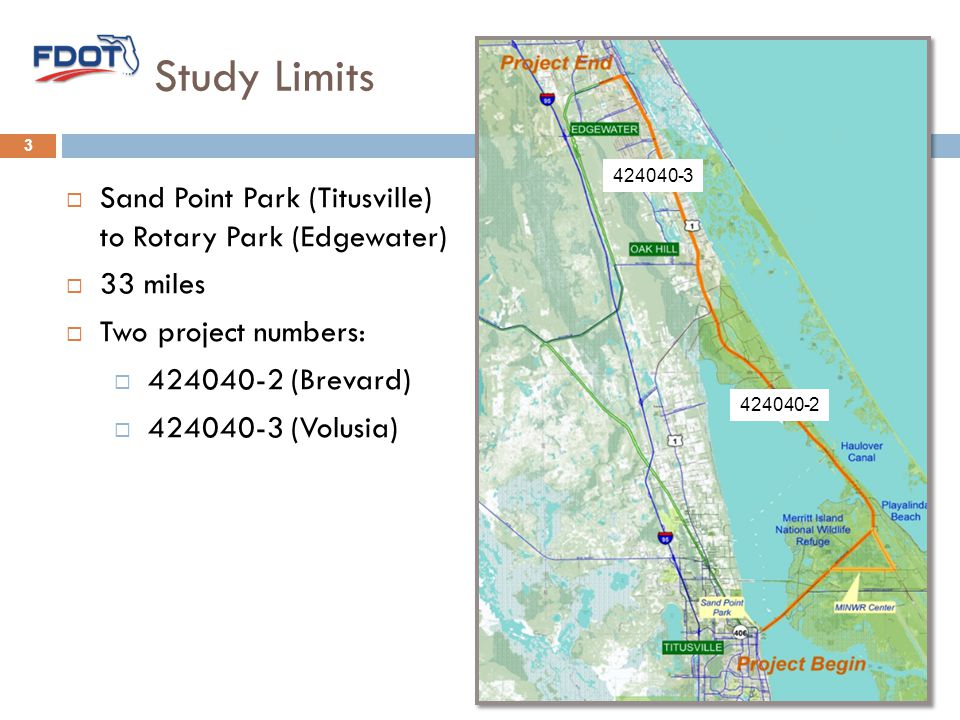 Study Limits  Sand Point Park (Titusville) to Rotary Park (Edgewater)  33 miles  Two project numbers:  424040-2 (Brevard)  424040-3 (Volusia) 3 424040-3 424040-2