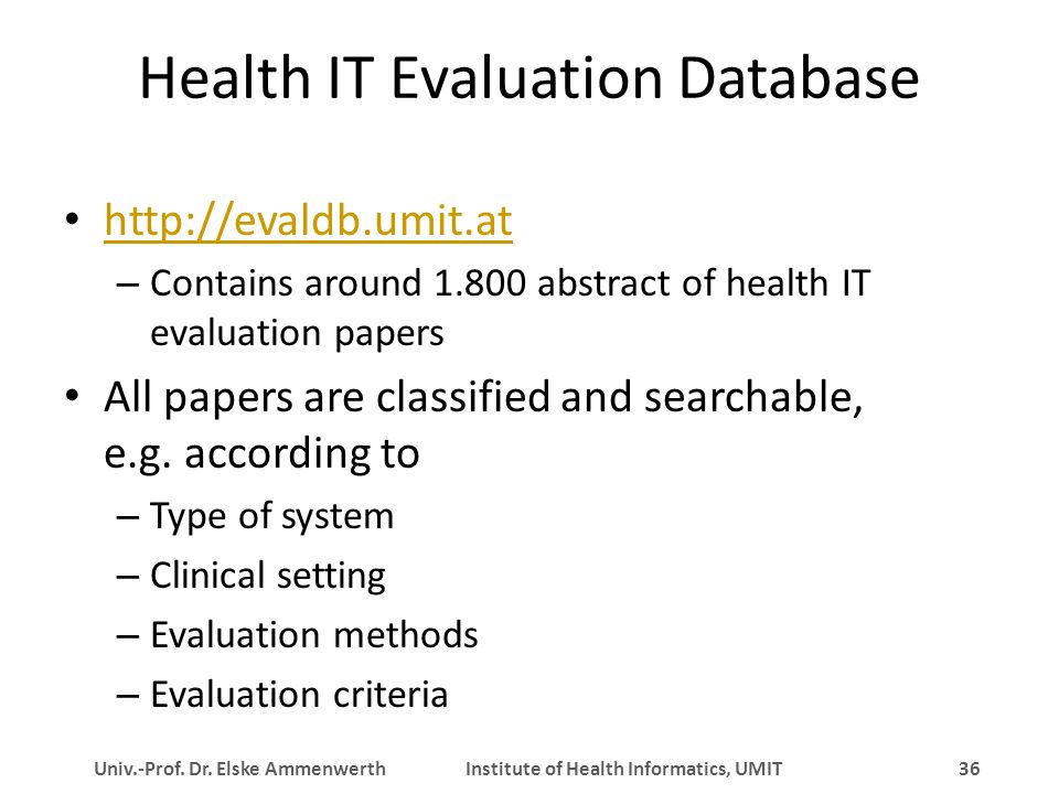 Univ.-Prof. Dr. Elske Ammenwerth Institute of Health Informatics, UMIT 36 Health IT Evaluation Database http://evaldb.umit.at – Contains around 1.800