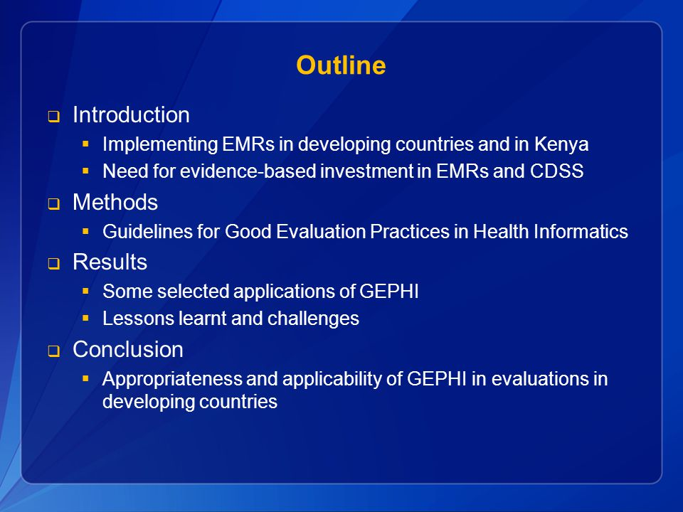 Outline  Introduction  Implementing EMRs in developing countries and in Kenya  Need for evidence-based investment in EMRs and CDSS  Methods  Guid