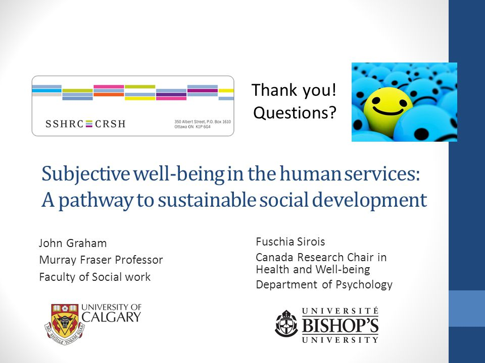Subjective well-being in the human services: A pathway to sustainable social development John Graham Murray Fraser Professor Faculty of Social work Fu