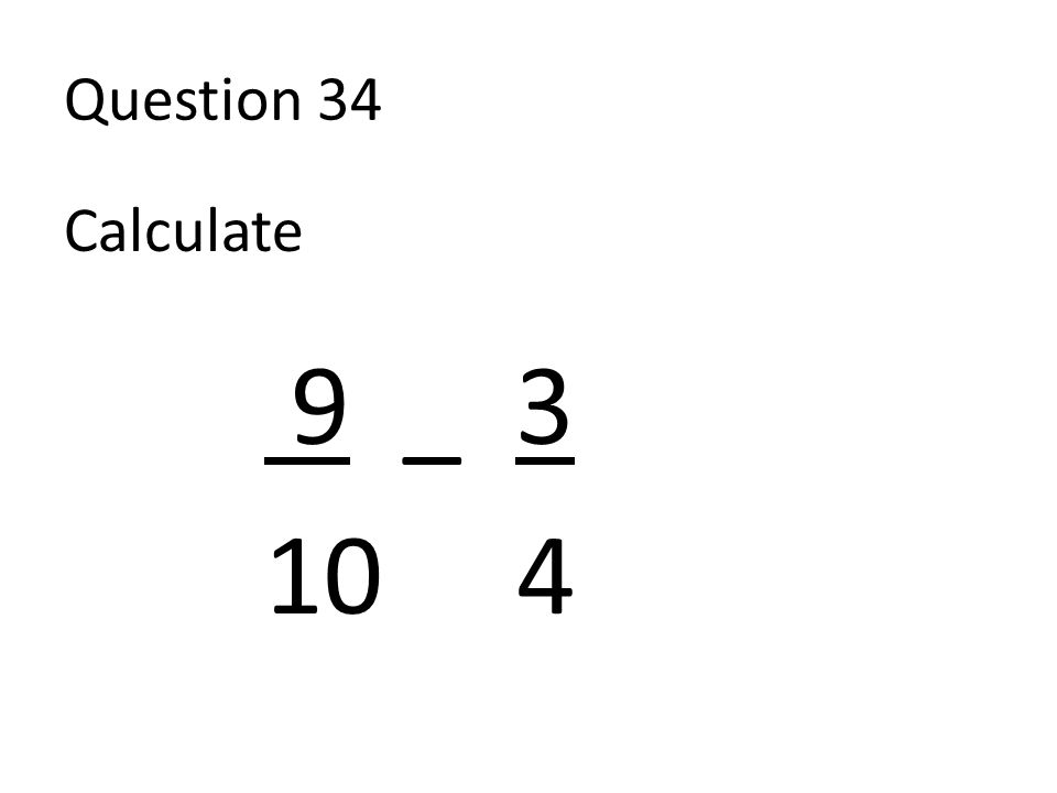 Question 34 Calculate 9 _ 3 10 4