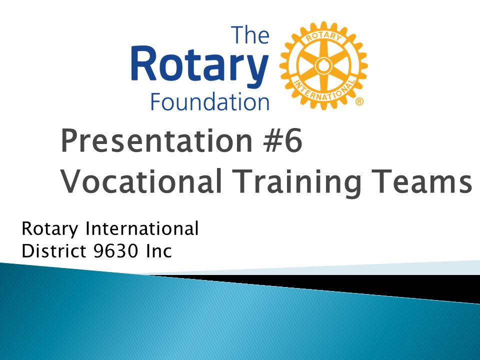 Presentation #6 Vocational Training Teams Rotary International District 9630 Inc
