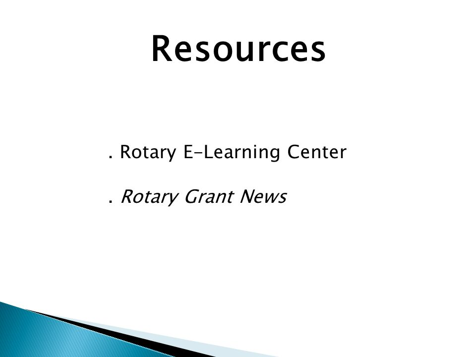 Resources. Rotary E-Learning Center. Rotary Grant News